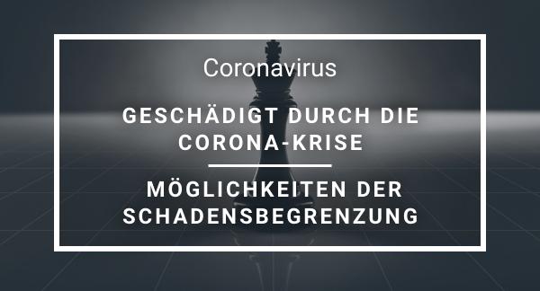 Newsletter: Geschädigt durch die Corona-Krise Möglichkeiten der Schadensbegrenzung